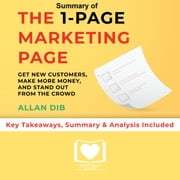 Summary of The 1-Page Marketing Plan: Get New Customers, Make More Money, And Stand out From The Crowd by Allan Dib: Key Takeaways, Summary & Analysis Included audiobook by Best Self Audio