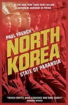 North Korea - State of Paranoia ebook by Paul French