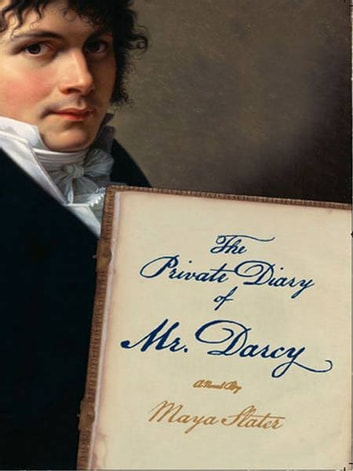 The Private Diary of Mr. Darcy: A Novel ebook by Maya Slater