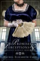 Promises & Perceptions: A Regency Romance Short Story ebook by Rachel Elizabeth Cole