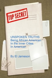 Unspoken Truths Being African American in The Inner Cities in America ebook by El Jameson