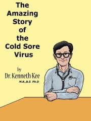 The Amazing Story of the Cold Sore Virus ebook by Kenneth Kee
