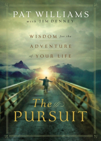 The Pursuit - Wisdom for the Adventure of Your Life ebook by Pat Williams,Jim Denney