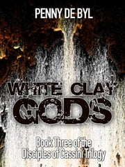 White Clay Gods: Book Three of the Disciples of Cassini Trilogy ebook by Penny de Byl