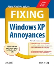 Fixing Windows XP Annoyances - How to Fix the Most Annoying Things About the Windows OS ebook by David A. Karp