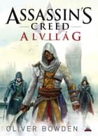 Assassin's Creed: Alvilág ebook by Oliver Bowden