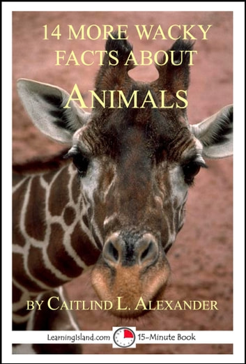 14 More Wacky Facts About Animals: A 15-Minute Book 電子書 by Caitlind L. Alexander