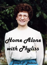 Home Alone with Phyliss ebook by Joseph P. Badame