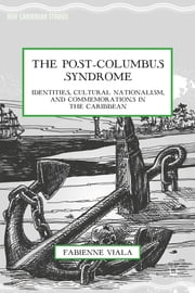 The Post-Columbus Syndrome - Identities, Cultural Nationalism, and Commemorations in the Caribbean ebook by Fabienne Viala