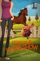 Homicide by Horse Show ebook by Arlene Kay
