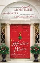 Mistletoe Wishes: The Billionaire's Christmas Gift\One Christmas Night in Venice\Snowbound with the Millionaire - The Billionaire's Christmas Gift\One Christmas Night in Venice\Snowbound with the Millionaire ebook by Carole Mortimer, Jane Porter, Catherine George