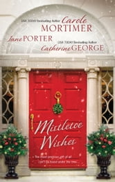 Mistletoe Wishes: The Billionaire's Christmas Gift\One Christmas Night in Venice\Snowbound with the Millionaire - The Billionaire's Christmas Gift\One Christmas Night in Venice\Snowbound with the Millionaire ebook by Carole Mortimer,Jane Porter,Catherine George