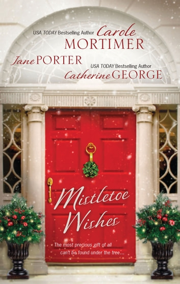 Mistletoe Wishes - An Anthology ebook by Carole Mortimer,Jane Porter,Catherine George