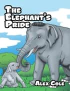 The Elephant's Pride ebook by Alex Cole