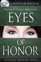 Eyes of Honor: Training for Purity and Righteousness ebook by Jonathan Welton, Graham Cooke