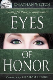 Eyes of Honor: Training for Purity and Righteousness ebook by Jonathan Welton,Graham Cooke