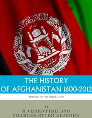 The History of Afghanistan, 1600-2012 ebook by Charles River Editors