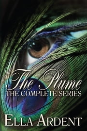The Plume: The Complete Series ebook by Ella Ardent