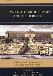 Between the Middle Ages and Modernity - Individual and Community in the Early Modern World ebook by Charles H. Parker,Jerry H. Bentley