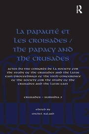 La Papauté et les croisades / The Papacy and the Crusades - Actes du VIIe Congrès de la Society for the Study of the Crusades and the Latin East/ Proceedings of the VIIth Conference of the Society for the Study of the Crusades and the Latin East ebook by Michel Balard