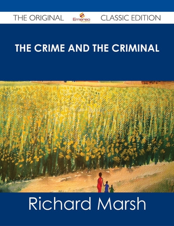 The Crime and the Criminal - The Original Classic Edition ebook by Richard Marsh