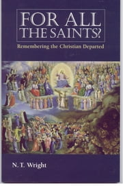 For All the Saints? - Remembering the Christian Departed ebook by N.T. Wright