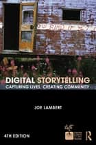 Digital Storytelling - Capturing Lives, Creating Community ebook by Joe Lambert