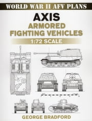 Axis Armored Fighting Vehicles - 1:72 Scale ebook by George Bradford