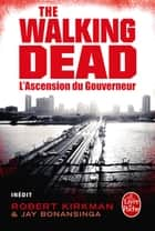 L'Ascension du Gouverneur (The Walking Dead, tome 1) ebook by Robert Kirkman, Jay Bonansinga