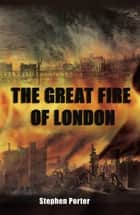 The Great Fire of London eBook by Stephen Porter