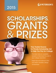 Scholarships, Grants & Prizes 2015 ebook by Peterson's