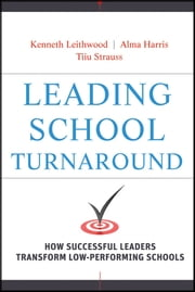 Leading School Turnaround - How Successful Leaders Transform Low-Performing Schools ebook by Kenneth Leithwood,Alma Harris,Tiiu Strauss