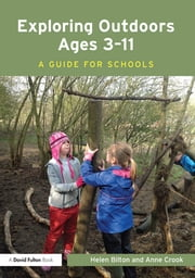 Exploring Outdoors Ages 3–11 - A guide for schools ebook by Helen Bilton,Anne Crook