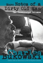 More Notes of a Dirty Old Man - The Uncollected Columns ebook by Charles Bukowski