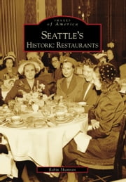 Seattle's Historic Restaurants ebook by Robin Shannon