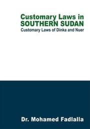 Customary Laws in Southern Sudan - Customary Laws of Dinka and Nuer ebook by Dr. Mohamed Fadlalla