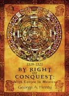 BY RIGHT OF CONQUEST: With Cortez in Mexico ebook by George A. Henty