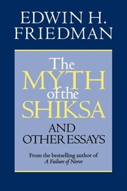 The Myth of the Shiksa and Other Essays ebook by Edwin H. Friedman,Shira Friedman Bogart