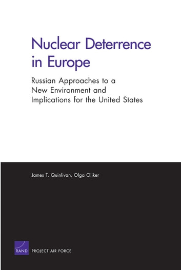 Nuclear Deterrence in Europe - Russian Approaches to a New Environment and Implications for the United States ebook by James T. Quinlivan,Olga Oliker