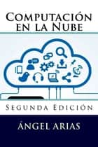 Computación en la Nube ebook by Ángel Arias