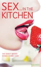 Wicked Words: Sex In The Kitchen ebook by Ebury Publishing