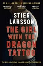 The Girl with the Dragon Tattoo - The genre-defining thriller that introduced the world to Lisbeth Salander ebook by