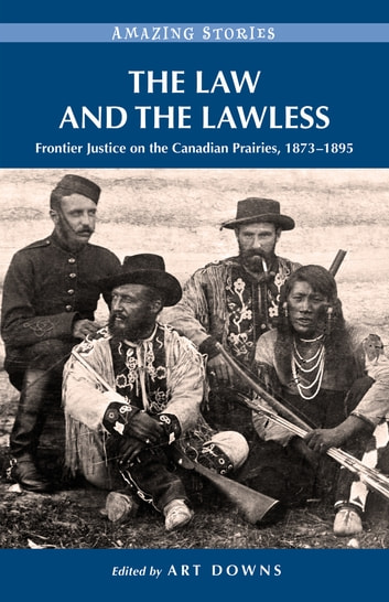 The Law and the Lawless - Frontier Justice on the Canadian Prairies, 1873-1895 ebook by
