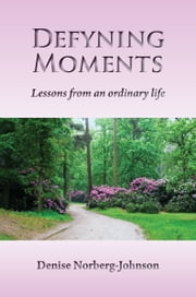 Defyning Moments ebook by Denise Norberg-Johnson