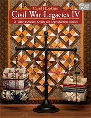 Civil War Legacies IV - 14 Time-Honored Quilts for Reproduction Fabrics ebook by Carol Hopkins