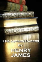The Aspern Papers, By Henry James ebook by Henry James