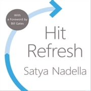 Hit Refresh: The Quest to Rediscover Microsoft's Soul and Imagine a Better Future for Everyone audiobook by Satya Nadella
