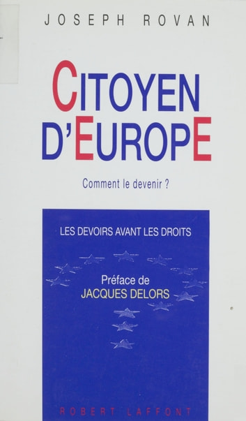 Citoyen d'Europe : comment le devenir ? - Les devoirs avant les droits ebook by Joseph Rovan,Jacques Delors