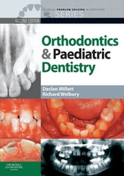 Clinical Problem Solving in Orthodontics and Paediatric Dentistry - E-Book ebook by Declan Millett, BDSc  DDS  FDSRCPS  FDSRCS  DOrthRCSEng  MOrthRCSEng, Richard Welbury,...