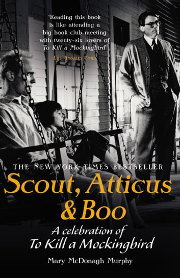 Scout, Atticus & Boo - A Celebration of To Kill a Mockingbird ebook by Mary McDonagh Murphy